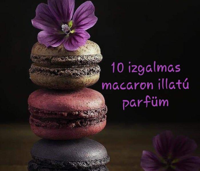 10 izgalmas macaron illatú parfüm